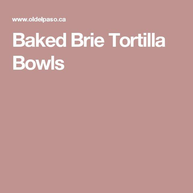 Baked Brie Tortilla Bowls