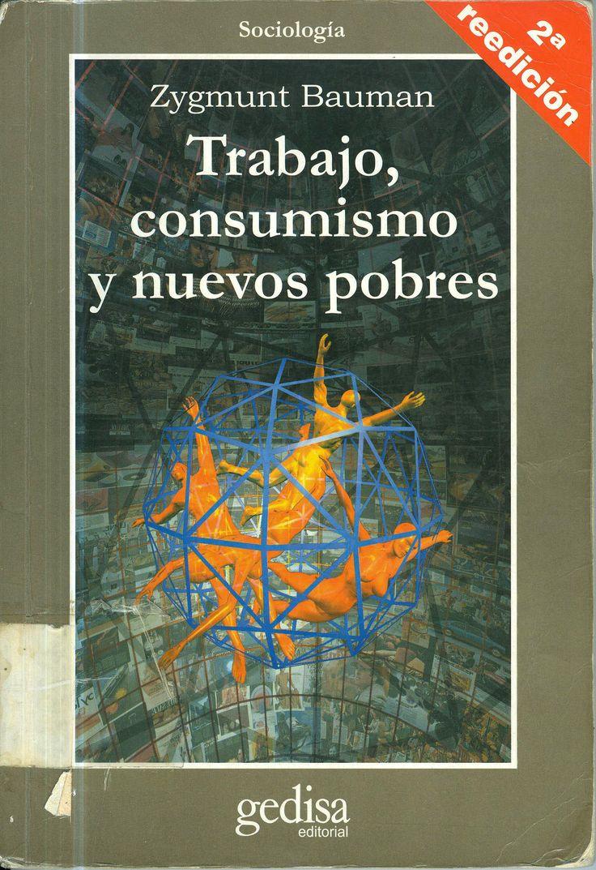 Zygmunt Bauman fue un sociólgo, filósofo y ensayista de origen polaco. Sus obras recogen temas, como el de las clases sociales, el socialismo, el holocausto, la hermenéutica, la modernidad y la posmodernidad, el consumismo, la globalización y la nueva pobreza. Desarrolló el concepto de la «modernidad líquida». Bauman recibió el Premio Príncipe de Asturias de Comunicación y Humanidades 2010. Z. Bauman: Trabajo, consumismo y nuevos pobres