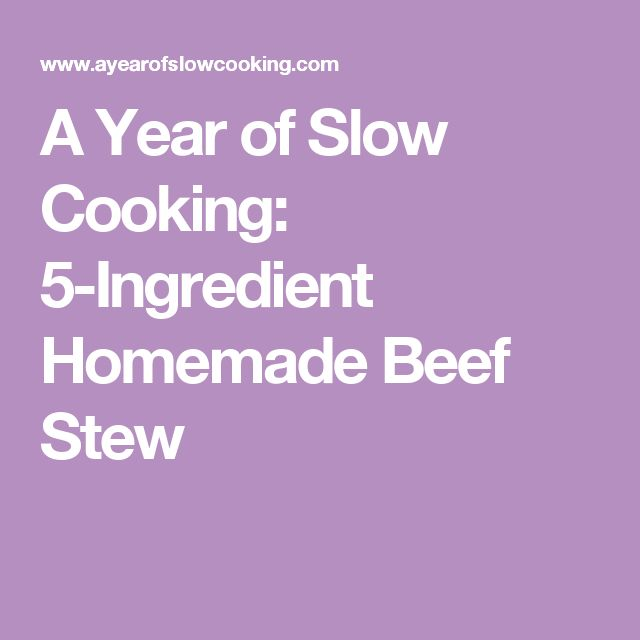 A Year of Slow Cooking: 5-Ingredient Homemade Beef Stew