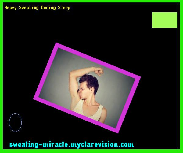 Heavy Sweating During Sleep 225421 - Your Body to Stop Excessive Sweating In 48 Hours - Guaranteed!