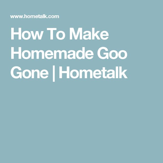 How To Make Homemade Goo Gone | Hometalk