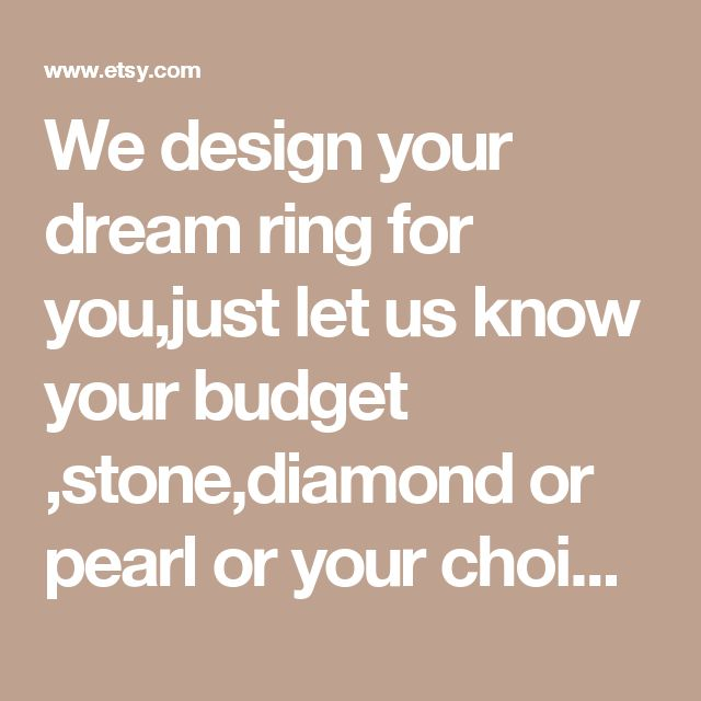 We design your dream ring for you,just let us know your budget ,stone,diamond or pearl or your choice. gold of your choice and we will design your ring for you on the computer .  This is a special offer for clients who have a vision for a dream ring. This package is for $40 cad we are offering you for just 9.99 Canadian dollar ($7 us approx ) as a gesture of goodwill.   happy holiday.