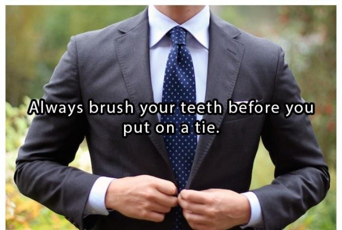 Always brush your teeth before you put on a tie | www.piclectica.com #piclectica