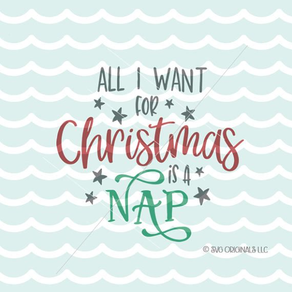 Christmas Svg All I Want For Christmas Is A Nap Svg Cricut Explore And More Christmas Nap Tired Mama Mom New Mom Christmas Svg Silhouette Printables New Moms