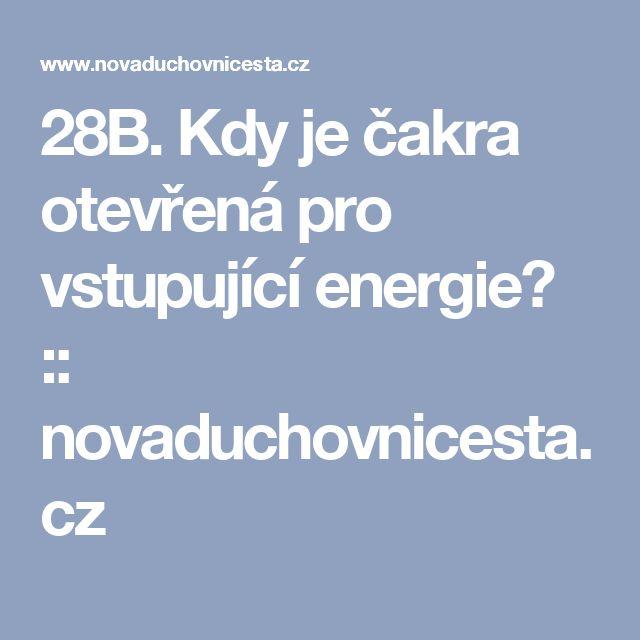 28B. Kdy je čakra otevřená pro vstupující energie? :: novaduchovnicesta.cz