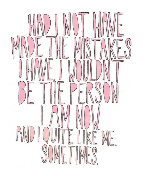 i quite like me. sometimes.: Thoughts, Quotes, No Regrets, Make Mistakes, Wisdom, Truths, So True, Things, True Stories