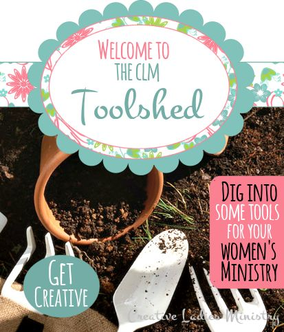 Womens Ministry Tools in the CLM Toolshed:  Creative Ladies Ministry