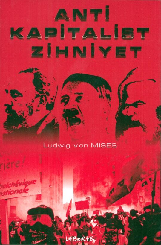 Anti Kapitalist Zihniyet | Ludwig von Mises | Çeviren: Yusuf Şahin | ISBN: 975-6877-88-X | Ebat: 13x19 cm | 106 Sayfa