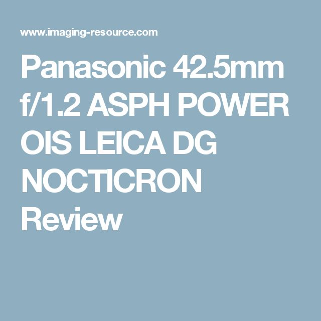 Panasonic 42.5mm f/1.2 ASPH POWER OIS LEICA DG NOCTICRON Review