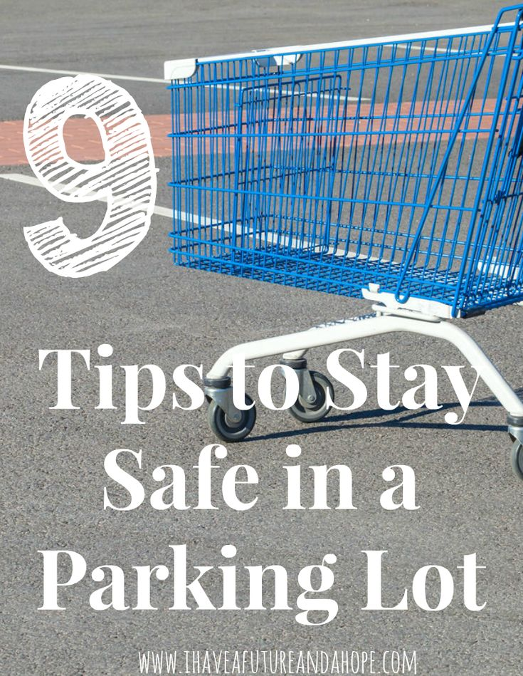9 Tips to Stay Safe in a Parking Lot. There are a few things that I personally do to stay safe when I am out in public, especially with my kids. I am hoping that sharing these tactics can help you if you find yourself  in a situation where you feel uneasy or scared and need to protect yourself.