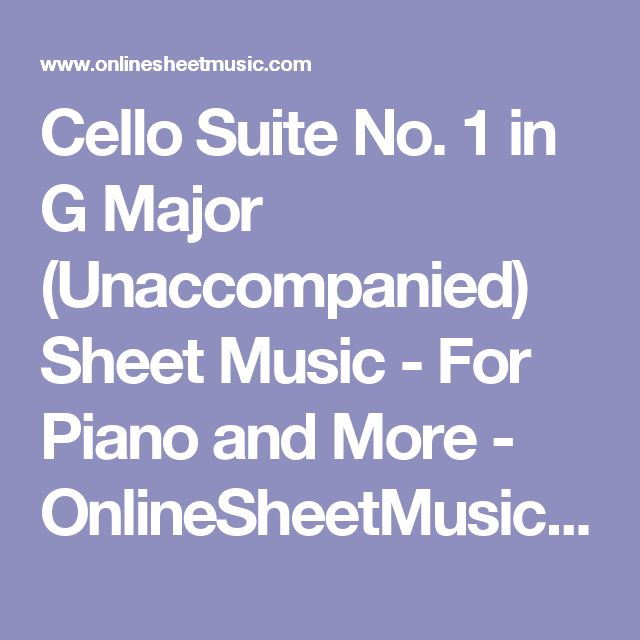 Cello Suite No. 1 in G Major (Unaccompanied) Sheet Music - For Piano and More - OnlineSheetMusic.com