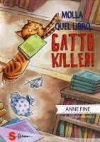 Molla quel libro, gatto killer! / Anne Fine ; illustrazioni di Andrea Musso  http://opac.provincia.como.it/WebOPAC/TitleView/BibInfo.asp?BibCodes=167175376