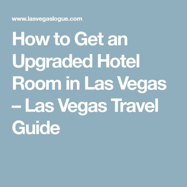 How to Get an Upgraded Hotel Room in Las Vegas – Las Vegas Travel Guide