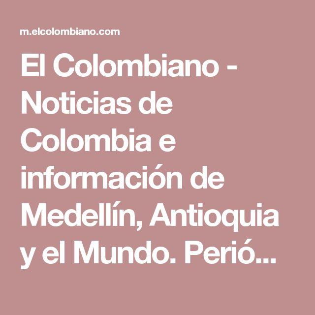 El Colombiano - Noticias de Colombia e información de Medellín, Antioquia y el Mundo. Periódico diario