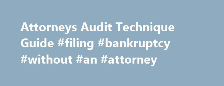 Attorneys Audit Technique Guide #filing #bankruptcy #without #an #attorney http://attorneys.remmont.com/attorneys-audit-technique-guide-filing-bankruptcy-without-an-attorney/  #irs attorney Small Business/Self-Employed Topics Like – Click this link to Add this page to your bookmarks Share – Click this link to Share this page through email or social (...Read More)