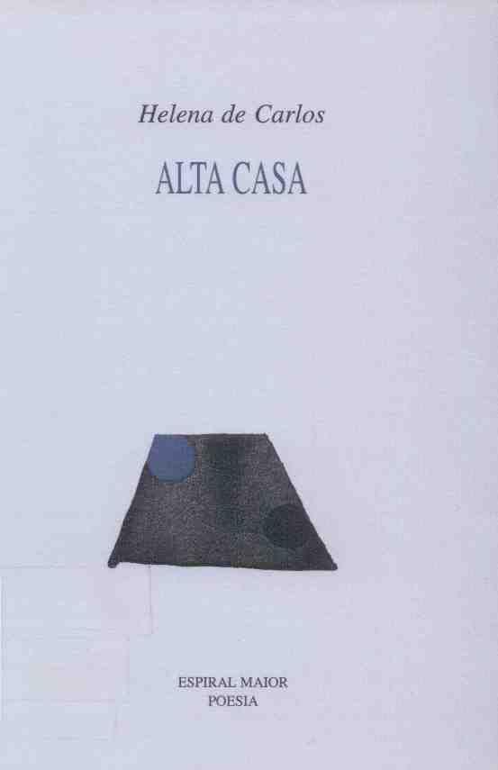 "CARLOS, Helena de: ""Alta casa"". 1996. http://kmelot.biblioteca.udc.es/record=b1126319~S1*gag"