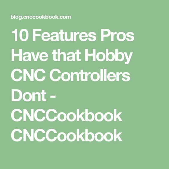 10 Features Pros Have that Hobby CNC Controllers Dont - CNCCookbook CNCCookbook