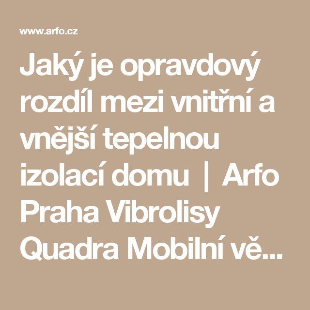 Jaký je opravdový rozdíl mezi vnitřní a vnější tepelnou izolací domu    Arfo Praha Vibrolisy Quadra Mobilní věžové betonárky Couvrot - Skako Dodávky technologií