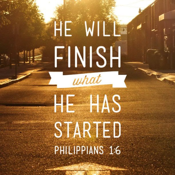 He will finish what He has started. Philippians 1:6 Bible Verse. Scripture. #Jesus #God #withlovefromfrances