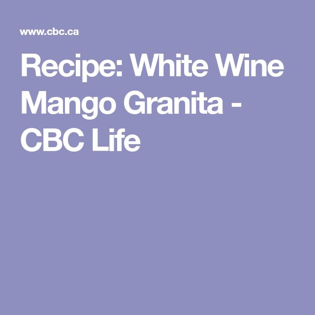 Recipe: White Wine Mango Granita - CBC Life