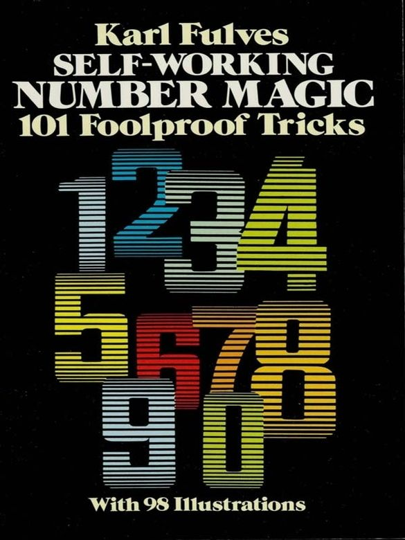 Self-Working Number Magic by Karl Fulves  Clear instructions for 101 tricks and problems, many based on important math principles. Calculations have been concealed; tricks are carefully streamlined for quick understanding and flawless performance. Master such number phenomena as Lightning Calculations, Giant Memory, Magic Squares, nearly 100 more. 98 illustrations.