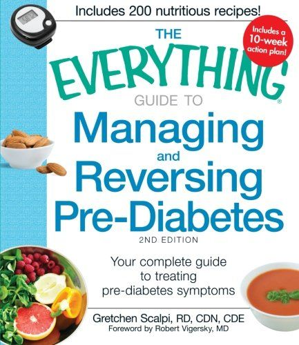 The Everything Guide to Managing and Reversing Pre-Diabetes: Your Complete Guide to Treating Pre-Diabetes Symptoms