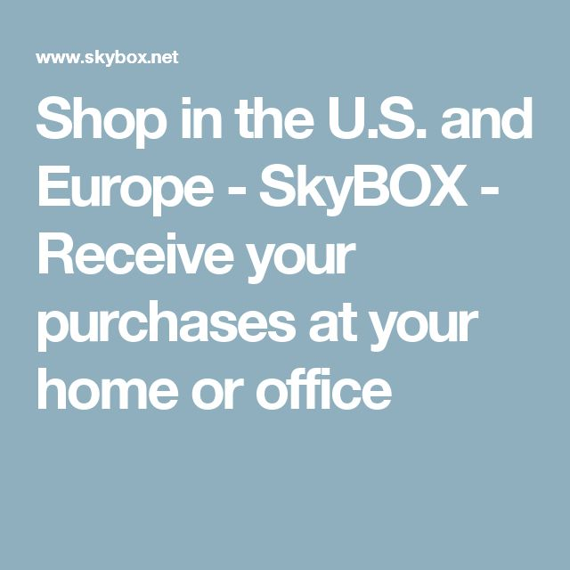 Shop in the U.S. and Europe - SkyBOX - Receive your purchases at your home or office