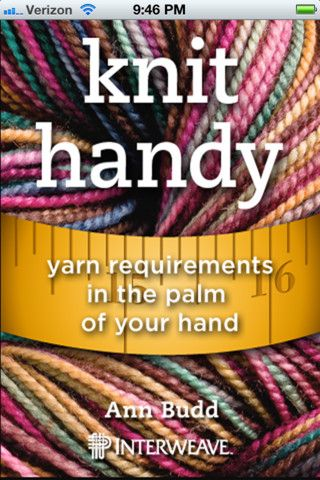 Knit Handy app By Interweave: Knit Handy helps you quickly determine exactly how much yarn you need for your next knitting project. Ann Budd, expert knitter, has transformed her successful Knitter's Handy Guide to Yarn Requirements (Interweave) into the perfect app for knitters of all skill levels.