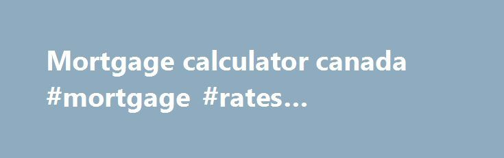 Mortgage calculator canada #mortgage #rates #comparison http://mortgages.remmont.com/mortgage-calculator-canada-mortgage-rates-comparison/  #mortgage calculator canada # Calculators Calculate monthly mortgage payments with our handy mortgage payment calculator. Rent vs Buy Analysis Tired of paying rent? Ready to purchase a home? Our Rent vs Buy calculator can help you determine the decision that's … Continue reading →