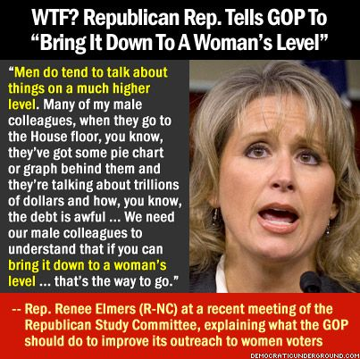 Republican Rep.Renee Elmers is dumbing herself down making a statement like this... showing she is not able to handle this position.