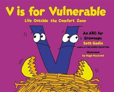 V is for Vulnerable looks and feels like a classic picture book. But it's not for kids, it's for hardworking adults. It highlights twenty-six of Seth Godin's principles about treating your work as a form of art, with illustrations by acclaimed cartoonist Hugh MacLeod.