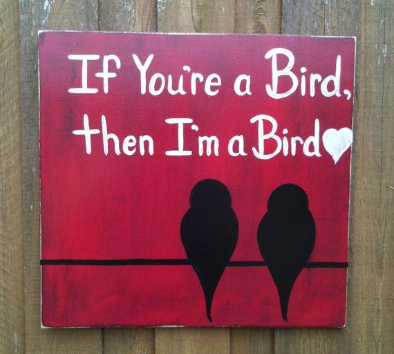 "The Notebook Quote ""If You're a Bird, then I'm a Bird"" birds, red, wooden, home, sign  Hand painted and distressed wood sign.  If by Thepolkadotteddoor, $25.00  https://www.facebook.com/thepolkadotteddoorathens"