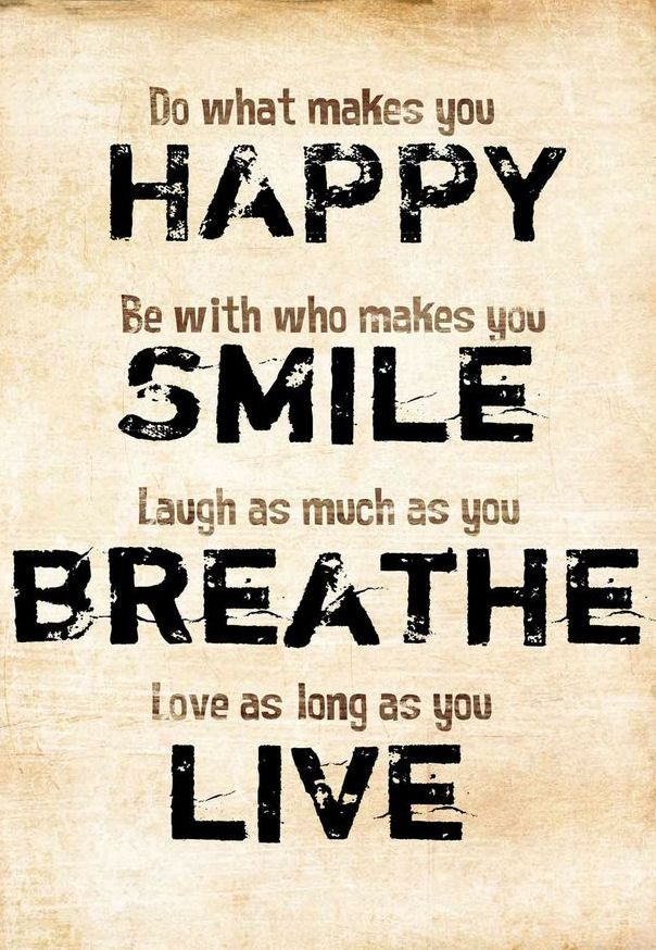 Do What Makes You Happy > Be With Who Makes You Smile > Laugh as Much As You Breathe > Love As Long As You Live! #quote #wall #art