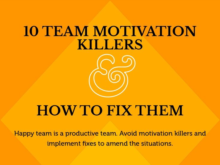 10 Team Motivation Killers and How to Fix Them by Weekdone.com via slideshare