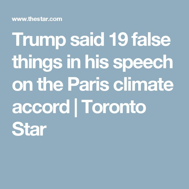Trump said 19 false things in his speech on the Paris climate accord | Toronto Star