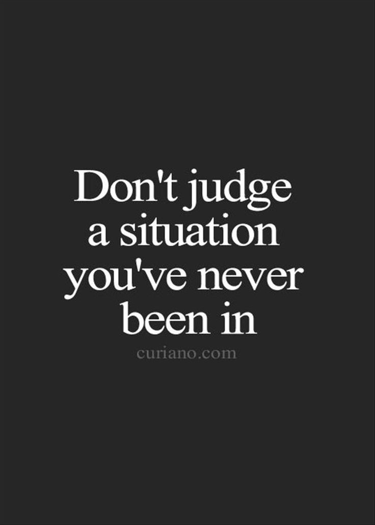Listen to understand, not judge...we learn from other peoples experiences.