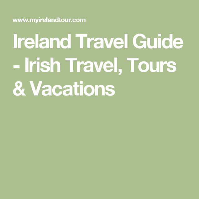 Ireland Travel Guide - Irish Travel, Tours & Vacations