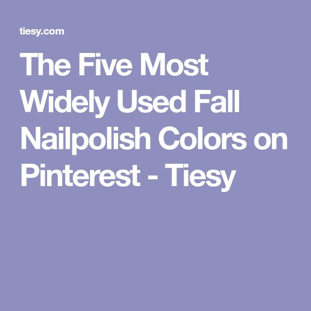 The Five Most Widely Used Fall Nailpolish Colors on Pinterest - Tiesy