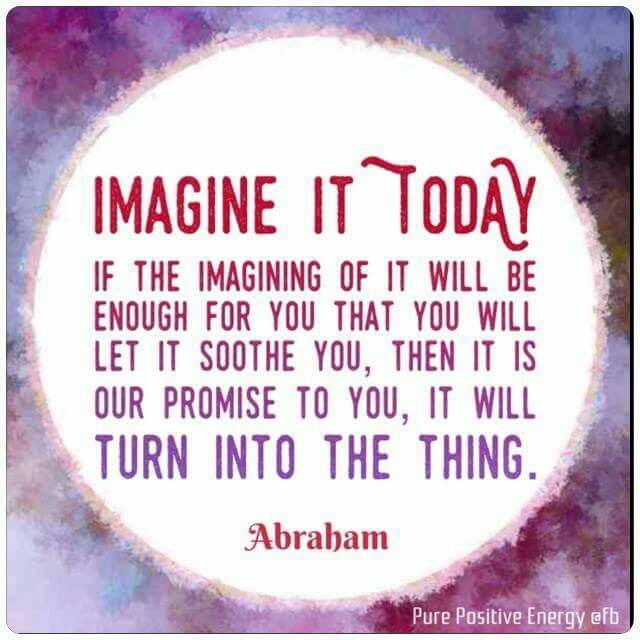 Your imagination is the source of creating what you want. Use every sense to develop your vision, so it feels real to you, right now.