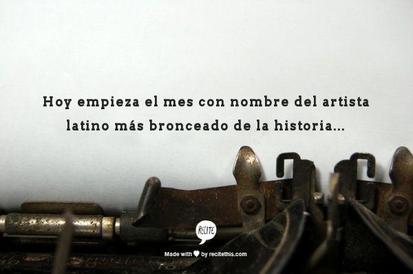 ¡Soy una máquina de hacer frases! ¿Os gusta mi última frase? Hoy empieza el mes con nombre del artista latino más bronceado de la historia... @EstherBazo