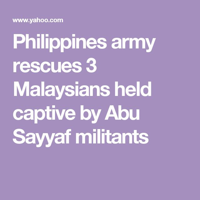 Philippines army rescues 3 Malaysians held captive by Abu Sayyaf militants