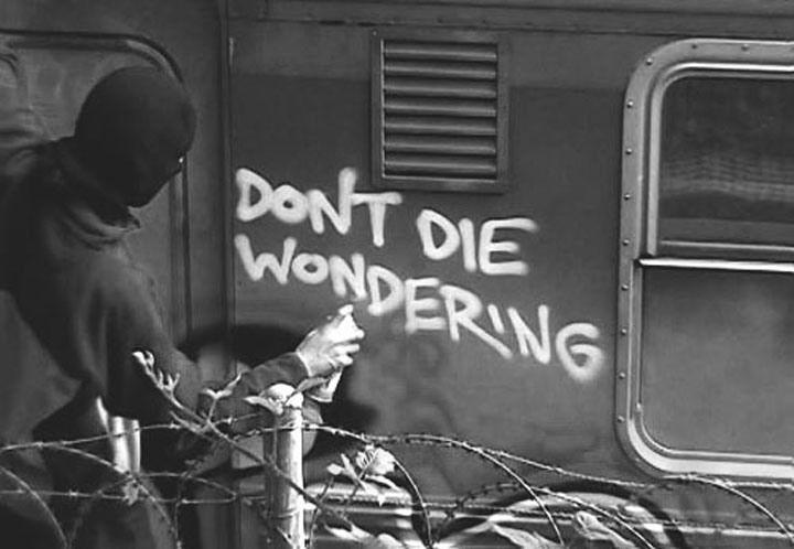 """Dont Die Wondering"" #quote #graffiti"