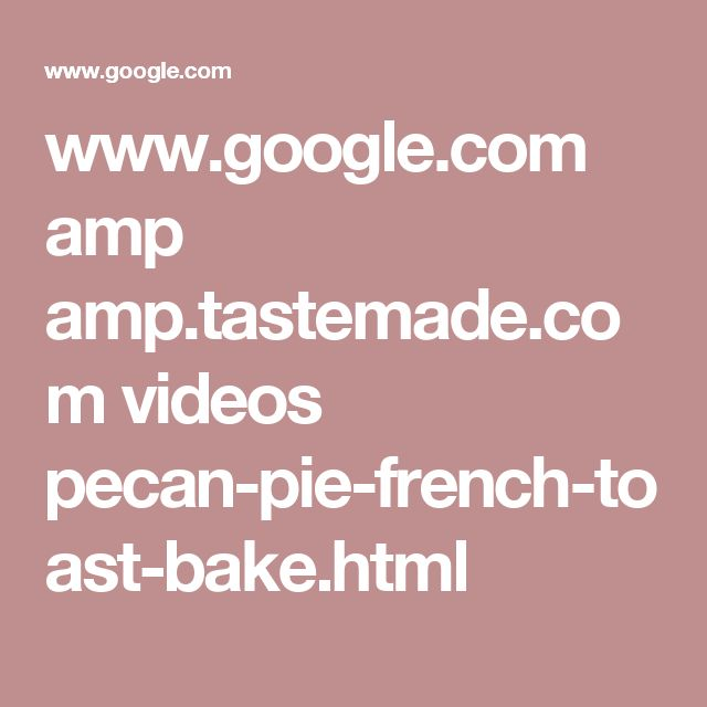 www.google.com amp amp.tastemade.com videos pecan-pie-french-toast-bake.html