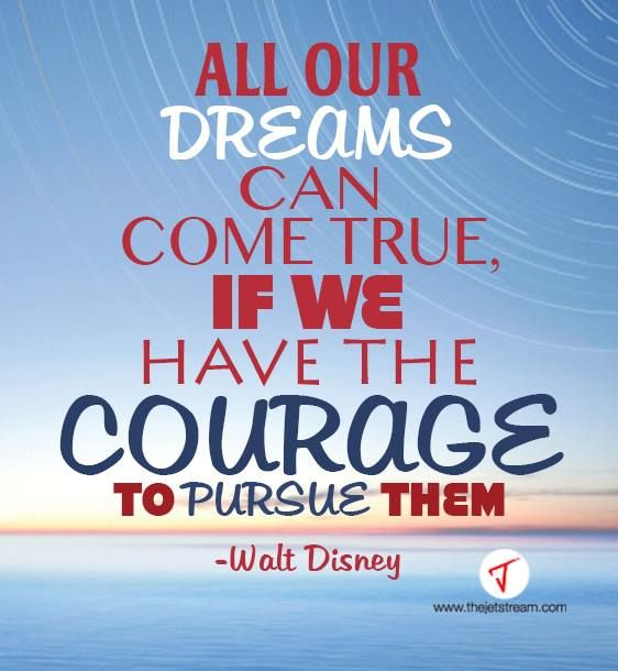 'All our dreams can come true, if we have the courage to pursue them' Walt Disney #Quotes #Dreams #Disney #Philosophy