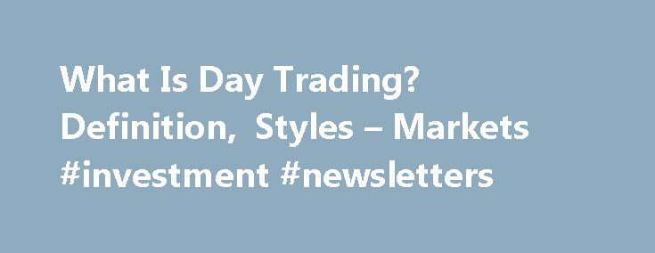 """What Is Day Trading? Definition, Styles – Markets #investment #newsletters http://stock.remmont.com/what-is-day-trading-definition-styles-markets-investment-newsletters/  medianet_width = """"300"""";   medianet_height = """"600"""";   medianet_crid = """"926360737"""";   medianet_versionId = """"111299"""";   (function() {       var isSSL = 'https:' == document.location.protocol;       var mnSrc = (isSSL ? 'https:' : 'http:') + '//contextual.media.net/nmedianet.js?cid=8CUFDP85S' + (isSSL ? '&https=1' : '')…"""