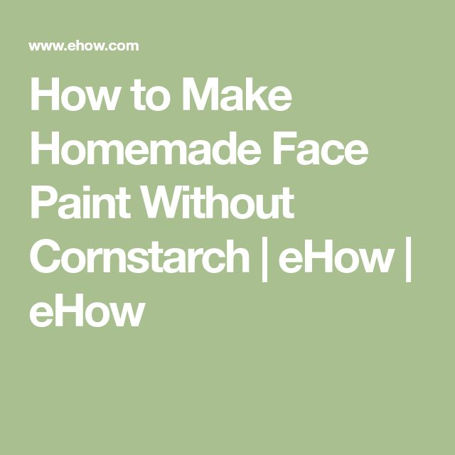 How to Make Homemade Face Paint Without Cornstarch | eHow | eHow