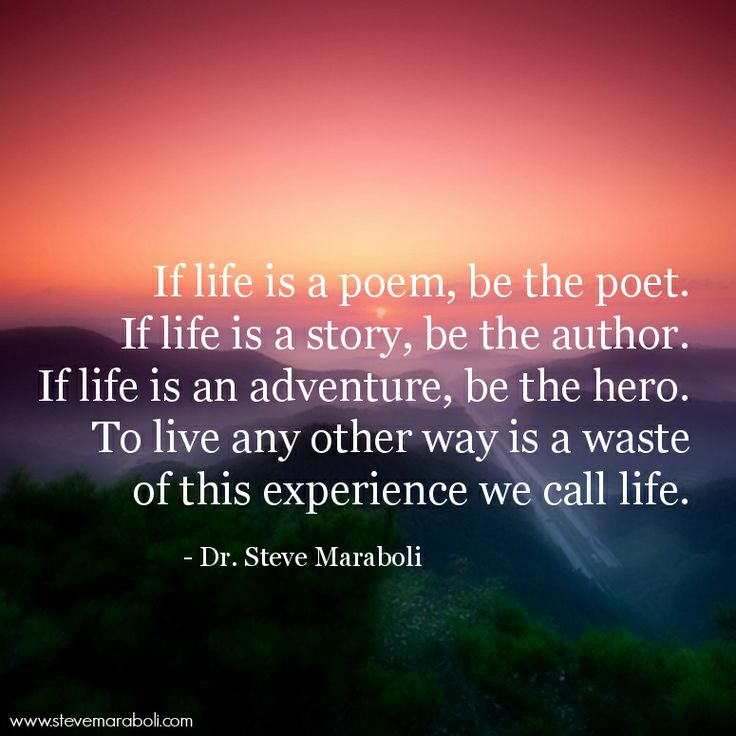 "Life Quotes By Authors: ""If Life Is A Poem, Be The Poet. If Life Is A Story, Be"