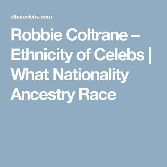 Robbie Coltrane – Ethnicity of Celebs | What Nationality Ancestry Race