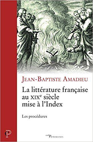 La littérature française au XIXe siècle mise à l'index : Les procédures - Jean-Baptiste Amadieu
