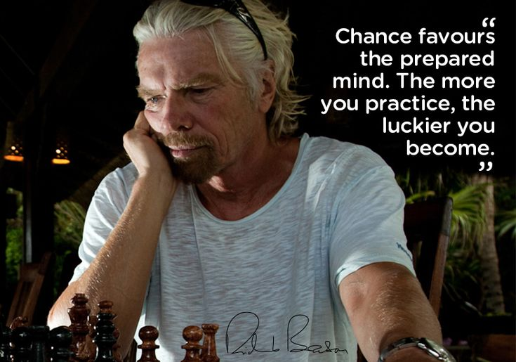 Chance favours the prepared mind. The more you practice, the luckier you become. - Richard Branson
